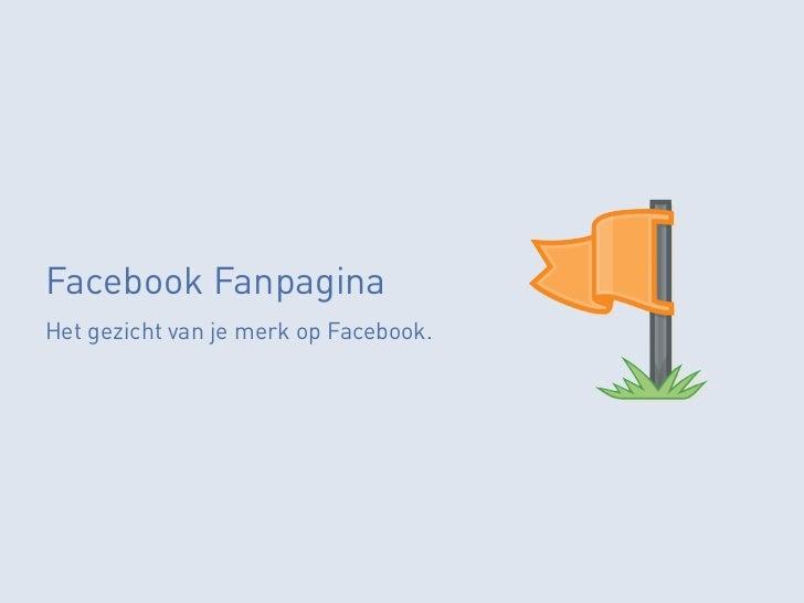 Facebook FanpaginaHet gezicht van je merk op Facebook.