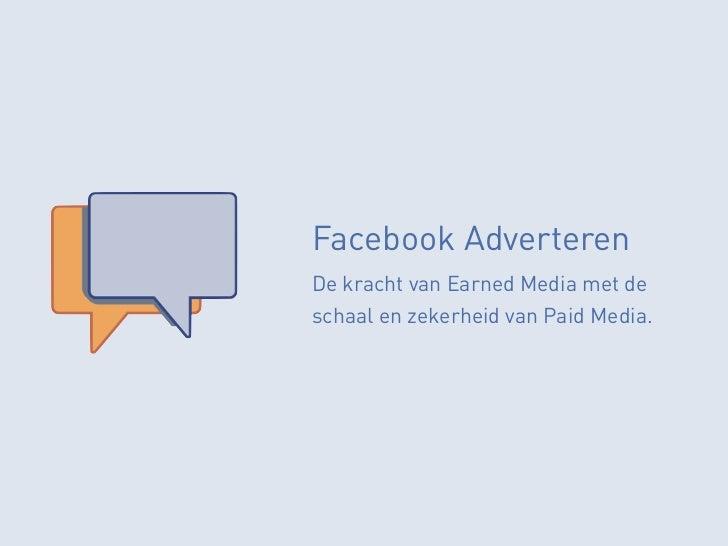Facebook Adverteren‣ Als ondersteuning van fanpagina's, apps, externe sites en campagnes.‣ Integratie met Like functionali...