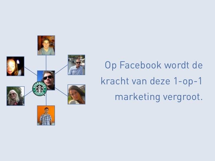 Op Facebook wordt dekracht van deze 1-op-1   marketing vergroot.