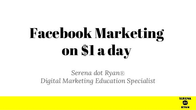 Connect Serena dot RyanⓇ Digital Marketing Education Specialist Facebook Marketing on $1 a day