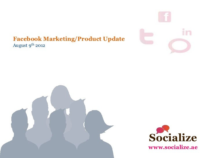 Facebook Marketing/Product UpdateAugust 9th 2012                                    Socialize                             ...
