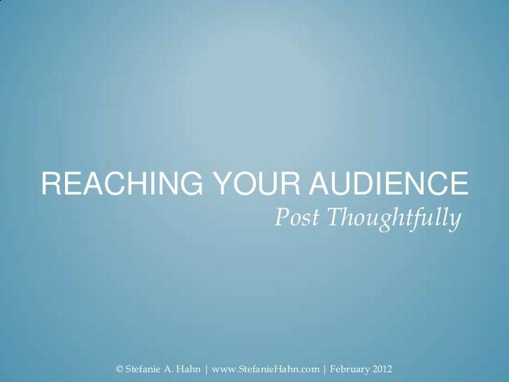 REACHING YOUR AUDIENCE                                   Post Thoughtfully   © Stefanie A. Hahn   www.StefanieHahn.com   F...
