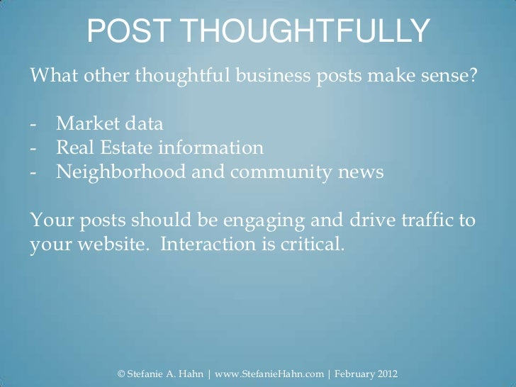 POST THOUGHTFULLYWhat other thoughtful business posts make sense?- Market data- Real Estate information- Neighborhood and ...