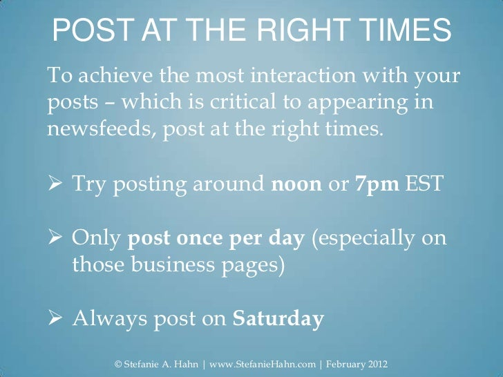 POST AT THE RIGHT TIMESTo achieve the most interaction with yourposts – which is critical to appearing innewsfeeds, post a...