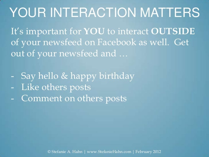 YOUR INTERACTION MATTERSIt's important for YOU to interact OUTSIDEof your newsfeed on Facebook as well. Getout of your new...