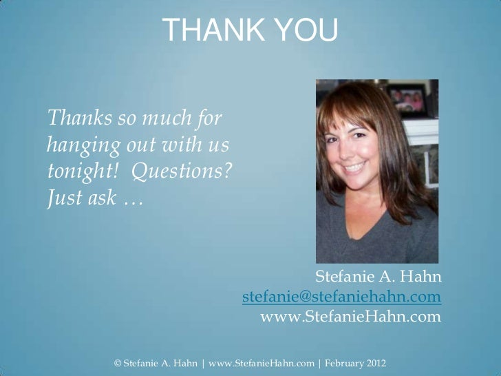 THANK YOUThanks so much forhanging out with ustonight! Questions?Just ask …                                          Stefa...
