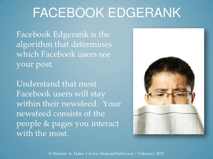 FACEBOOK EDGERANKFacebook Edgerank is thealgorithm that determineswhich Facebook users seeyour post.Understand that mostFa...