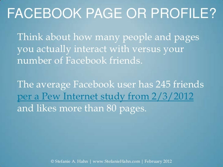 FACEBOOK PAGE OR PROFILE? Think about how many people and pages you actually interact with versus your number of Facebook ...