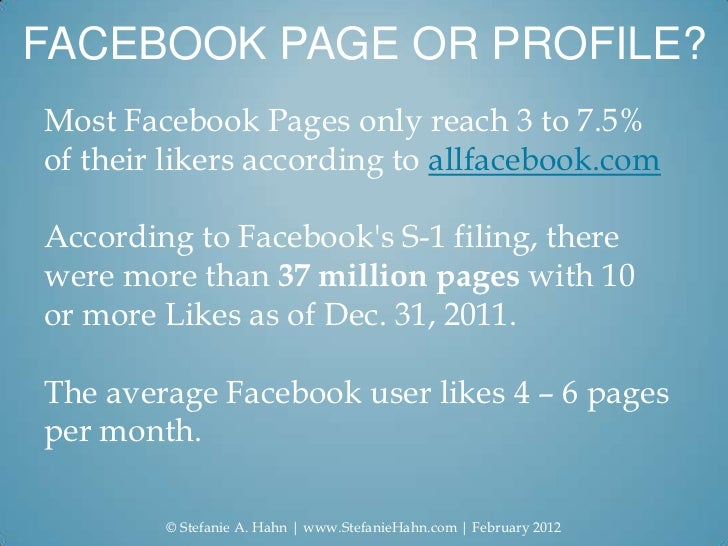 FACEBOOK PAGE OR PROFILE?Most Facebook Pages only reach 3 to 7.5%of their likers according to allfacebook.comAccording to ...