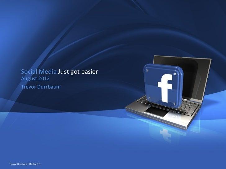 1         Social Media Just got easier         August 2012         Trevor DurrbaumTrevor Durrbaum Media 2.0