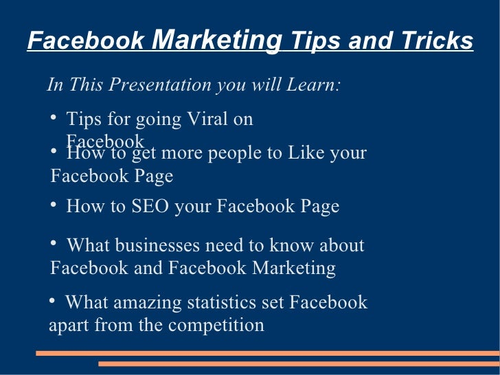 Facebook  Marketing  Tips and Tricks <ul><li>In This Presentation you will Learn: </li></ul><ul><li>How to get more people...