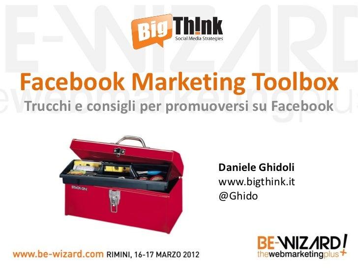 Facebook Marketing ToolboxTrucchi e consigli per promuoversi su Facebook                            Daniele Ghidoli       ...