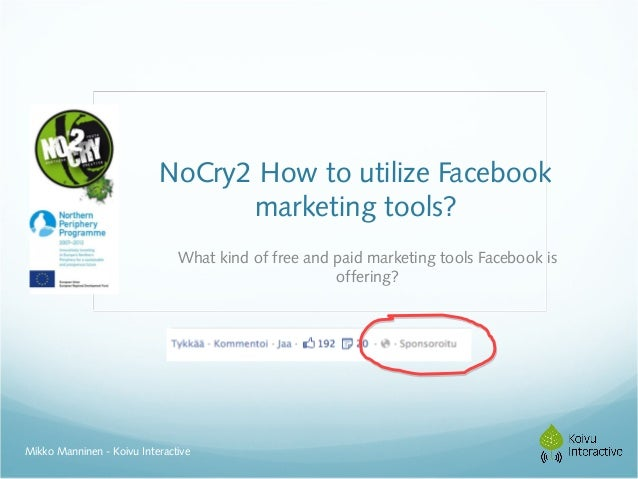 NoCry2 How to utilize Facebook                                 marketing tools?                               What kind of...