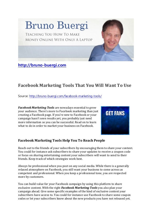 http://bruno-buergi.comFacebook Marketing Tools That You Will Want To UseSource: http://bruno-buergi.com/facebook-marketin...