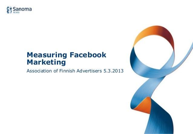 Measuring FacebookMarketingAssociation of Finnish Advertisers 5.3.2013