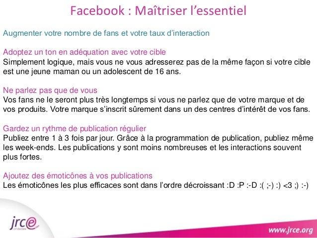 Facebook : Maîtriser l'essentiel  Augmenter votre nombre de fans et votre taux d'interaction  Adoptez un ton en adéquation...