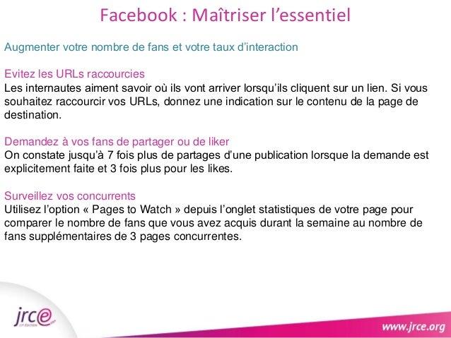 Facebook : Maîtriser l'essentiel  Augmenter votre nombre de fans et votre taux d'interaction  Evitez les URLs raccourcies ...