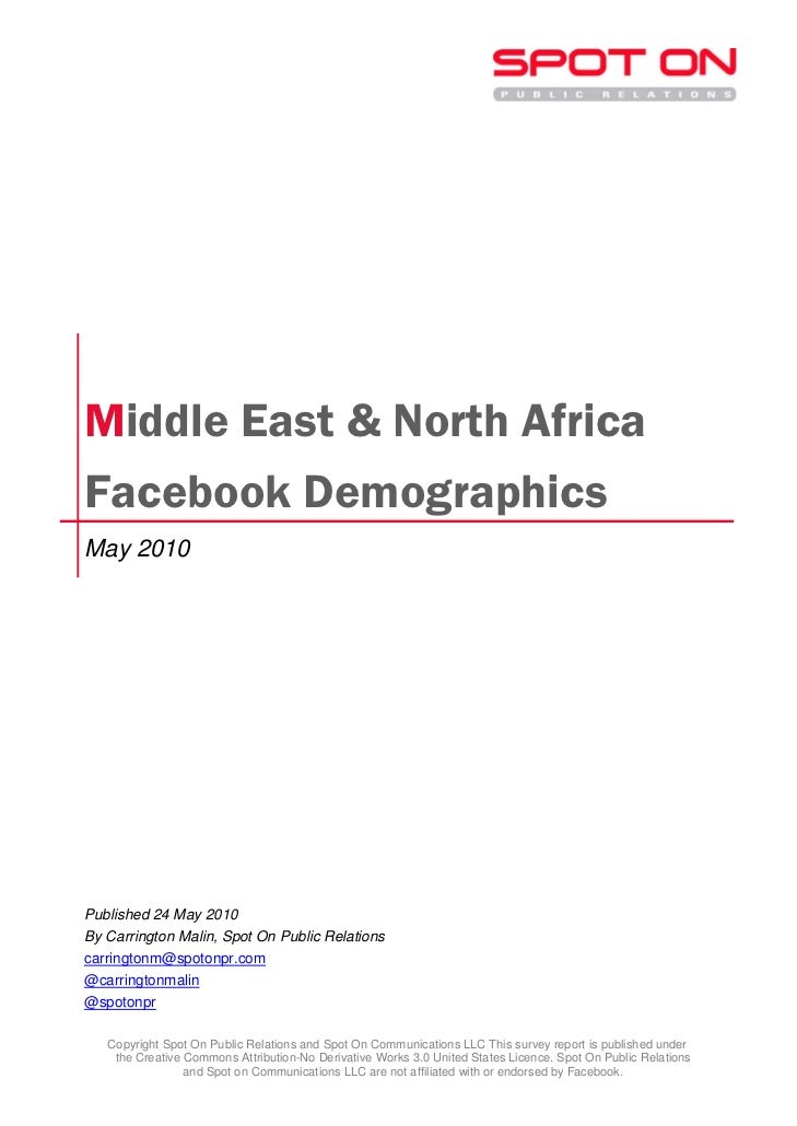 Middle East & North Africa Facebook Demographics May 2010     Published 24 May 2010 By Carrington Malin, Spot On Public Re...