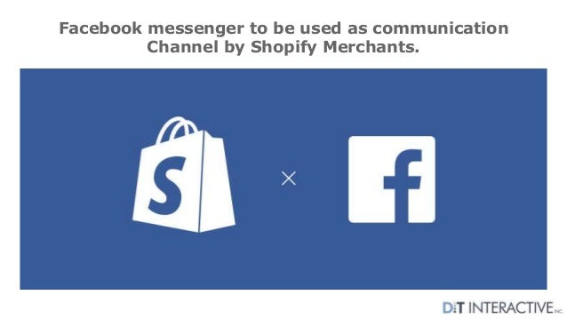 Facebook messenger to be used as communication Channel by Shopify Merchants.