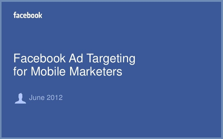 Facebook Ad Targetingfor Mobile Marketers  June 2012