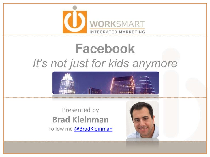 FacebookIt's not just for kids anymore<br />Presented by<br />Brad Kleinman<br />Follow me @BradKleinman<br />
