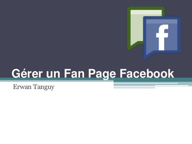 Gérer un Fan Page Facebook  Erwan Tanguy