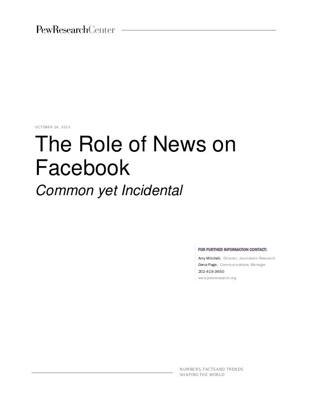 OCTOBER 24, 2013  The Role of News on Facebook Common yet Incidental  FOR FURTHER INFORMATION CONTACT: Amy Mitchell, Direc...