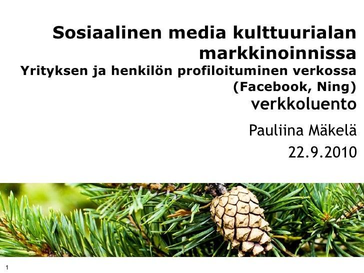 Sosiaalinen media kulttuurialan                       markkinoinnissa     Yrityksen ja henkilön profiloituminen verkossa  ...
