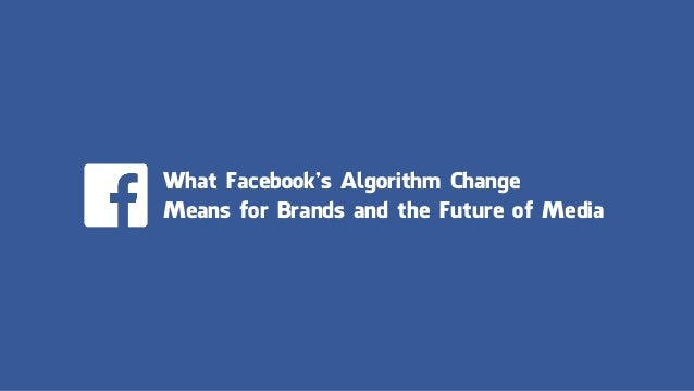 What Facebook's Algorithm Change Means for Brands and the Future of Media