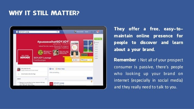 WHY IT STILL MATTER? They offer a free, easy-to- maintain online presence for people to discover and learn about a your br...