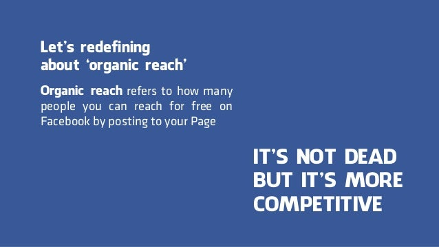 Organic reach refers to how many people you can reach for free on Facebook by posting to your Page Let's redefining about ...