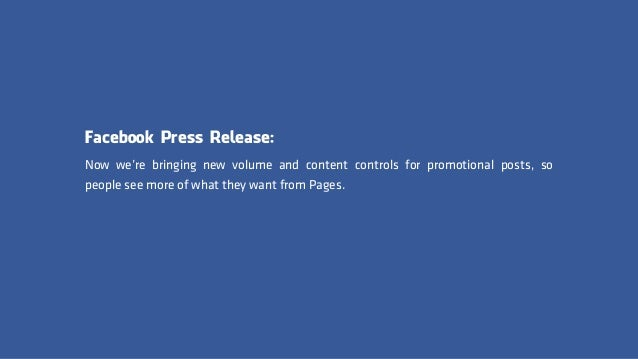 Facebook Press Release: Now we're bringing new volume and content controls for promotional posts, so people see more of wh...