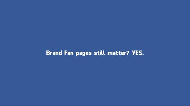 Brand Fan pages still matter? YES.