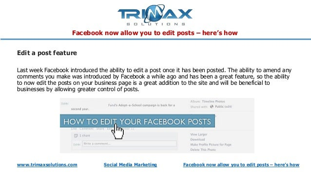 www.trimaxsolutions.com Social Media Marketing Facebook now allow you to edit posts – here's how Edit a post feature Last ...