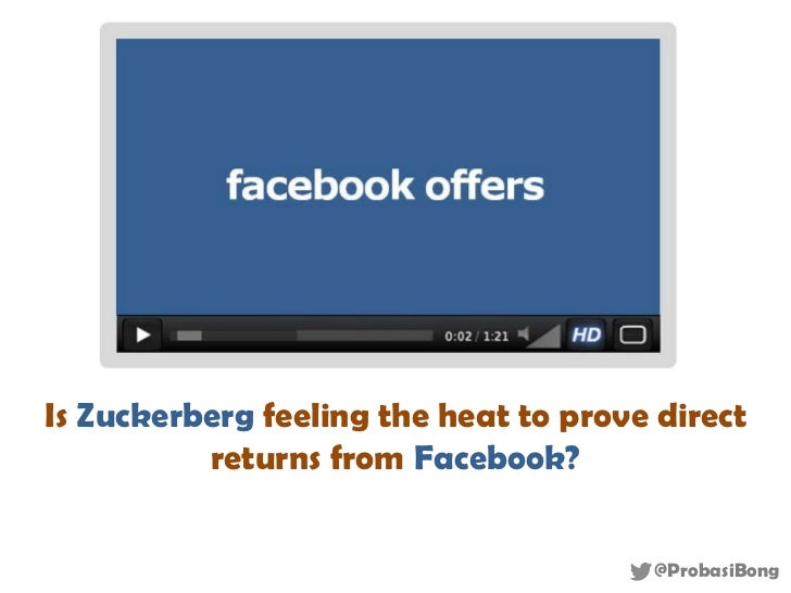 Is Zuckerberg feeling the heat to prove direct          returns from Facebook?                                       @Prob...