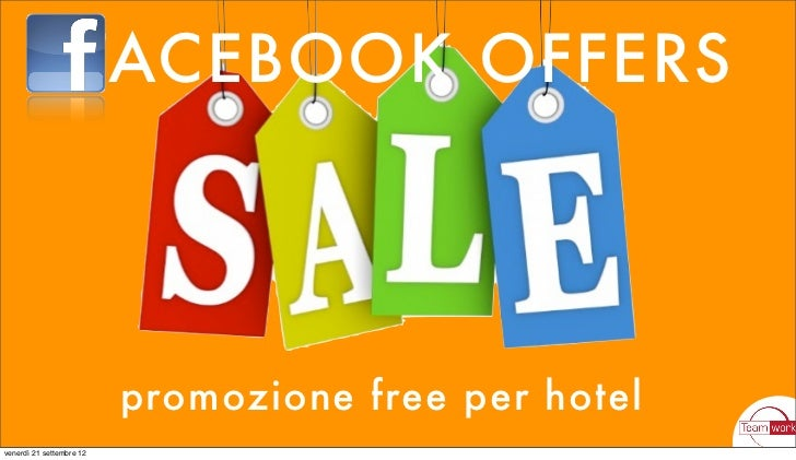 FACEBOOK OFFERS                          promozione free per hotelvenerdì 21 settembre 12