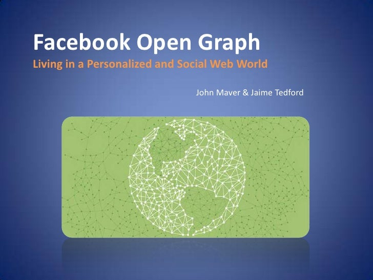 Facebook Open Graph<br />Living in a Personalized and Social Web World<br />John Maver & Jamie Tedford<br />