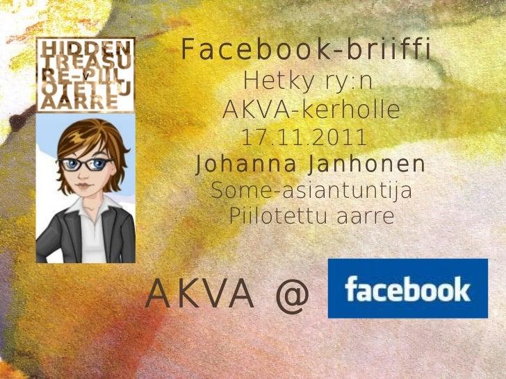 Facebook-briiffiv        Hetky ry:n       AKVA-kerholle         17.11.2011     Johanna Janhonen      Some-asiantuntija    ...