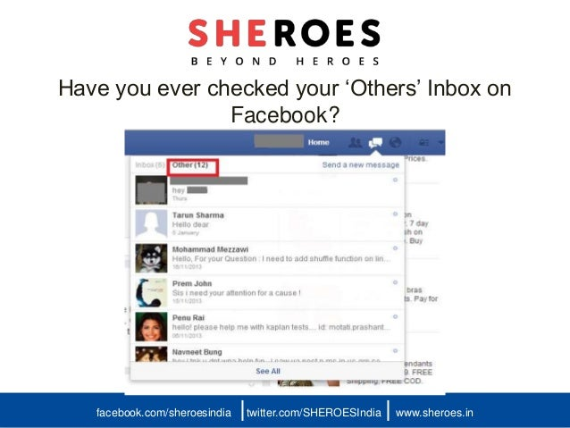 Have you ever checked your 'Others' Inbox on Facebook? facebook.com/sheroesindia twitter.com/SHEROESIndia www.sheroes.in| |