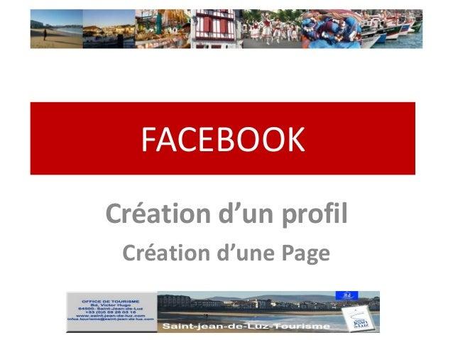 FACEBOOKCréation d'un profil Création d'une Page