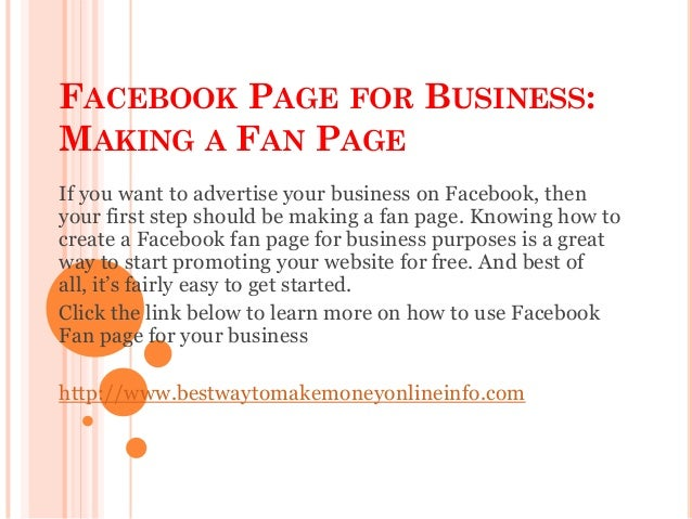 FACEBOOK PAGE FOR BUSINESS:MAKING A FAN PAGEIf you want to advertise your business on Facebook, thenyour first step should...