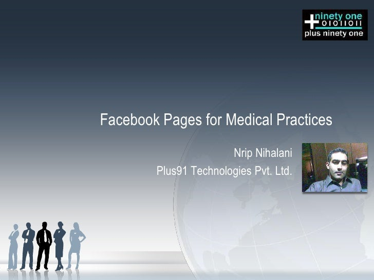 Facebook Pages for Medical Practices<br />NripNihalani<br />Plus91 Technologies Pvt. Ltd.<br />