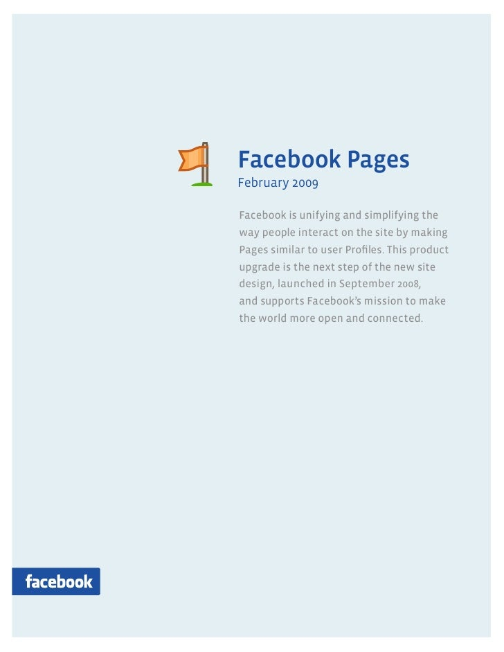 Pages     Facebook Pages February 2009  Facebook is unifying and simplifying the way people interact on the site by making...