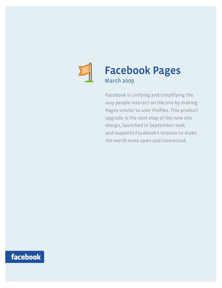 Pages     Facebook Pages March 2009  Facebook is unifying and simplifying the way people interact on the site by making Pa...