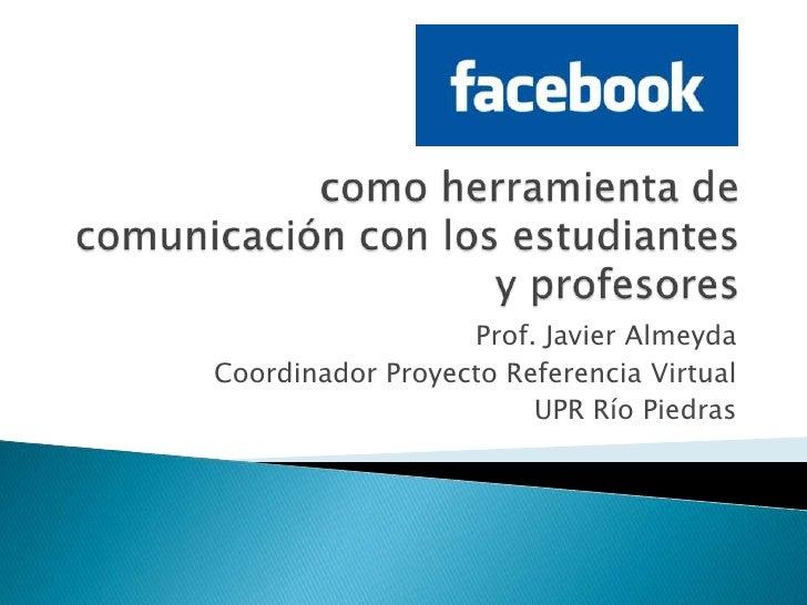 Prof. Javier Almeyda Coordinador Proyecto Referencia Virtual                        UPR Río Piedras