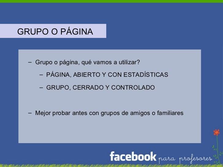 <ul><li>GRUPO O PÁGINA </li></ul><ul><ul><li>Grupo o página, qué vamos a utilizar? </li></ul></ul><ul><ul><ul><li>PÁGINA, ...