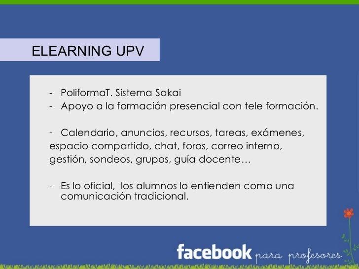 <ul><li>ELEARNING UPV </li></ul><ul><ul><li>PoliformaT. Sistema Sakai </li></ul></ul><ul><ul><li>Apoyo a la formación pres...