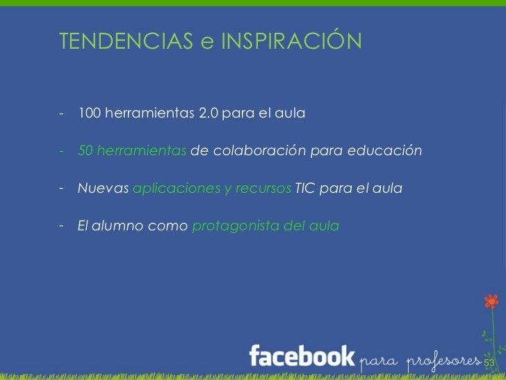 <ul><li>TENDENCIAS e INSPIRACIÓN </li></ul><ul><li>100 herramientas 2.0 para el aula </li></ul><ul><li>50 herramientas  de...