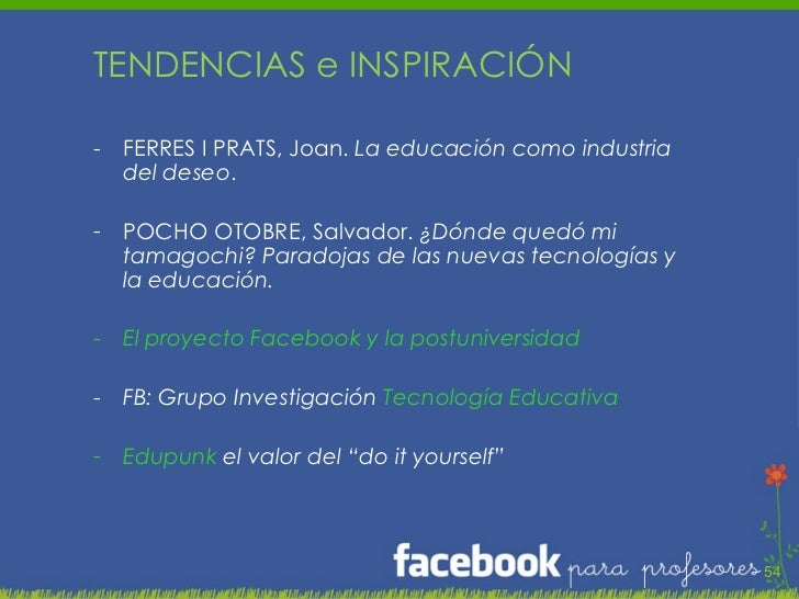 <ul><li>TENDENCIAS e INSPIRACIÓN </li></ul><ul><li>FERRES I PRATS, Joan.  La educación como industria del deseo .  </li></...