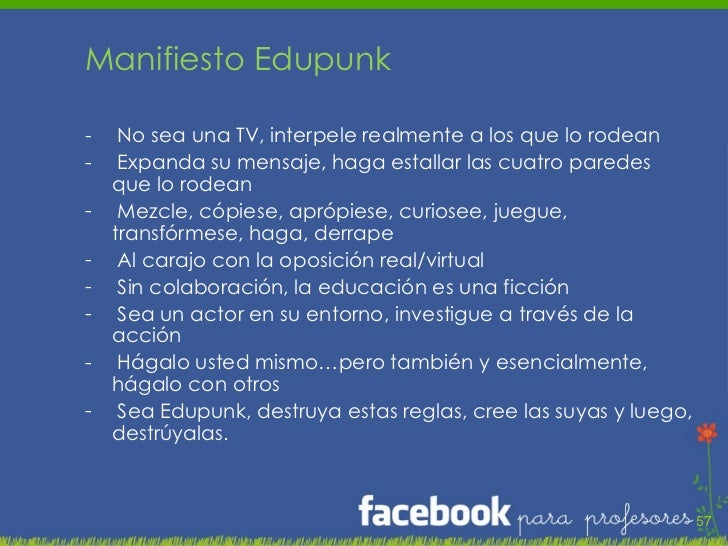 <ul><li>Manifiesto Edupunk </li></ul><ul><li>No sea una TV, interpele realmente a los que lo rodean </li></ul><ul><li>Expa...